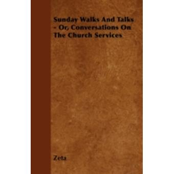 Sunday Walks And Talks  Or Conversations On The Church Services by Zeta