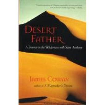 Desert Father  A Journey in the Wilderness with Saint Anthony by Cowan & James