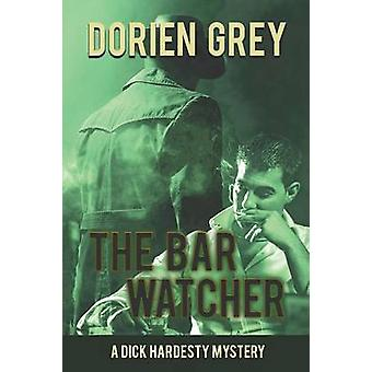The Bar Watcher A Dick Hardesty Mystery 3 by Grey & Dorien