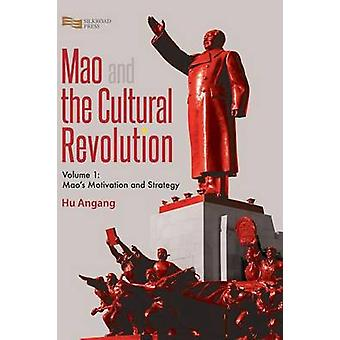 Mao and the Cultural Revolution Volume 1 Maos Motivation and Strategy by HU & Angang