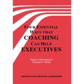 Four Essential Ways That Coaching Can Help Executives by Witherspoon & Robert