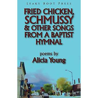 Fried Chicken Schmussy  Other Songs From a Baptist Hymnal by Young & Alicia