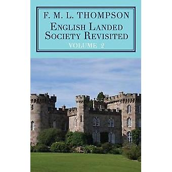 English Landed Society Revisited The Collected Papers of F.M.L. Thompson Vol. 2 by Thompson & F M L