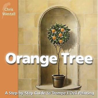 Orange Tree A StepbyStep Guide to Trompe LOeil Painting by Westall & Chris
