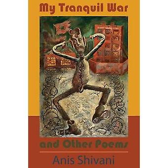 My Tranquil War and Other Poems by Shivani & Anis