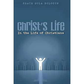 Christs Life in the Life of Christians by Balogun & Grace Dola