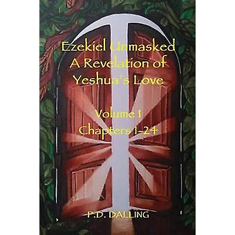 Ezekiel Unmasked a Revelation of Yeshuas Love by Dalling & P.D.