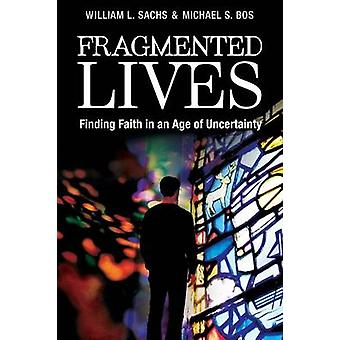 Fragmented Lives Finding Faith in an Age of Uncertainty by Sachs & William L