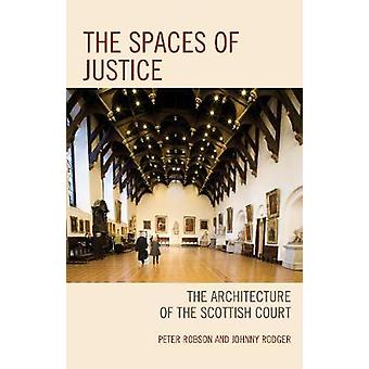 Spaces of Justice The Architecture of the Scottish Court by Robson & Peter