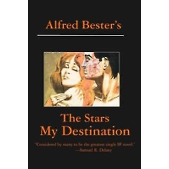 The Stars My Destination by Bester & Alfred