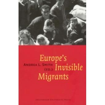 Europes Invisible Migrants by Smith & Andrea