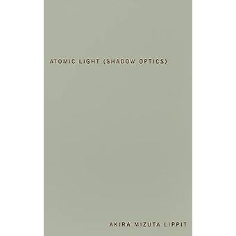 Atomic Light (Shadow Optics) by Akira Mizuta Lippit - 9780816646104 B