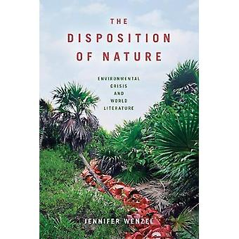 The Disposition of Nature - Environmental Crisis and World Literature