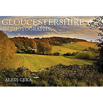 Gloucestershire in Photographs by Aleks Gjika - 9781445683874 Book