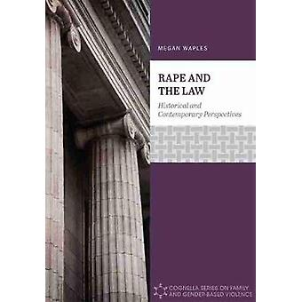Rape and the Law - Historical and Contemporary Perspectives by Megan W