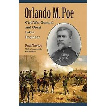 Orlando M. Poe - Civil War General and Great Lakes Engineer by Paul Ta