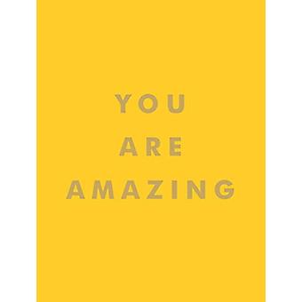 You Are Amazing - Uplifting Quotes to Boost Your Mood and Brighten You