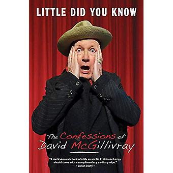 Little Did You Know - The Confessions Of David Mcgillivray by David Mc