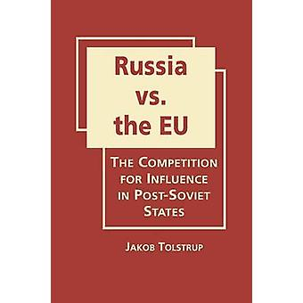 Russia vs. the EU - The Competition for Influence in Post-Soviet State