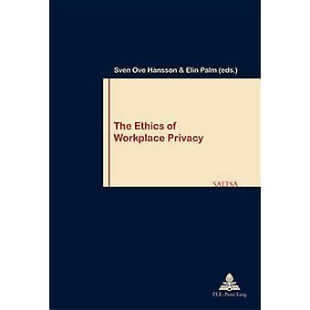 The Ethics of Workplace Privacy by Sven Ove Hansson - Elin Palm - 978