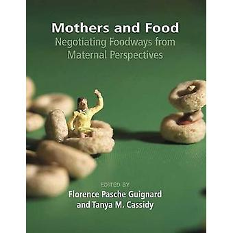 Mothers and Food - Negotiating Foodways from Maternal Perspectives by