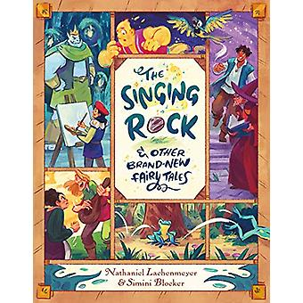 The Singing Rock & Other Brand-New Fairy Tales by Nathaniel Lache
