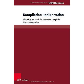 Kompilation und Narration - Ulrich Fuetrers Buch der Abenteuer als epi