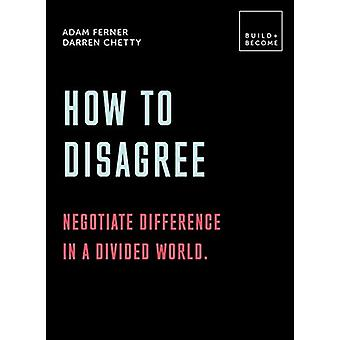 How to Disagree - Negotiate difference in a divided world. - 20 thought