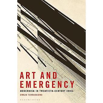 Art and Emergency - Modernism in Twentieth-Century India by Emilia Ter