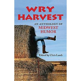 Wry Harvest - An Anthology of Midwest Humor by Chris Lamb - 9780253218