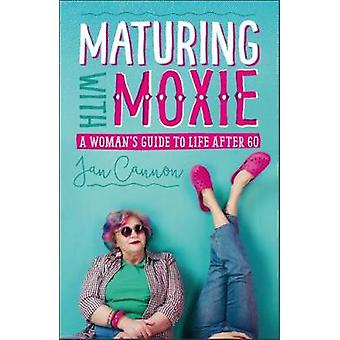 Maturing with Moxie - A Woman's Guide to Life after 60