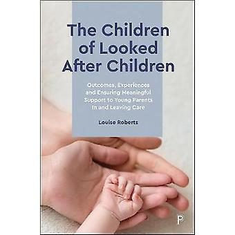 The Children of Looked After Children Outcomes Experiences and Ensuring Meaningful Support to Young Parents In and Leaving Care