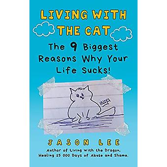 Living with the Cat - The 9 Biggest Reasons Why Your Life Sucks! by Ja