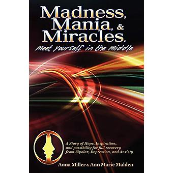 Madness. Mania & Miracles by Anna Miller - 9780578000541 Book
