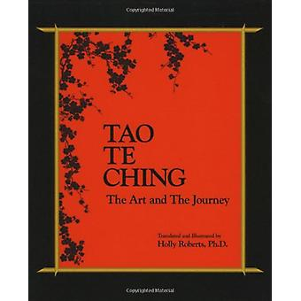 Tao Te Ching - The Art and The Journey by Holly - H Roberts - 9780975
