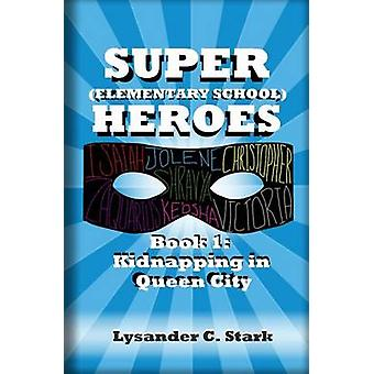 Super (Elementary School) Heroes - Kidnapping in Queen City by Lysande