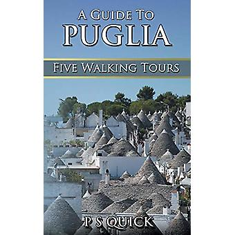 A Guide to Puglia - Five Walking Tours by P S Quick - 9781785386596 Bo