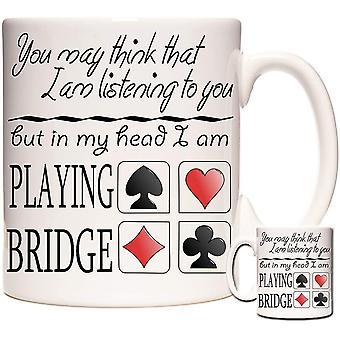 11OZ Bridge Mug, You May Think I Am Listening to You But in My Head I Am Playing Bridge. Ceramic