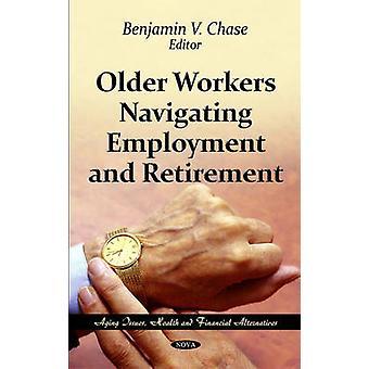 Oudere werknemers navigeren werkgelegenheid pensionering door Benjamin V. Chase