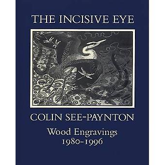 The Incisive Eye Colin SeePaynton Wood Engravings 19801996  Colin SeePaynton Wood Engravings 19801996 by David Alston