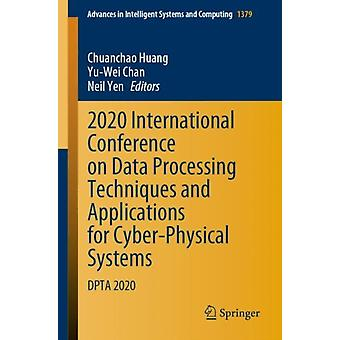 2020 International Conference on Data Processing Techniques and Applications for CyberPhysical Systems DPTA 2020 av Edited by Chuanchao Huang &Edited by Yu Wei Chan &Edited by Neil Yen