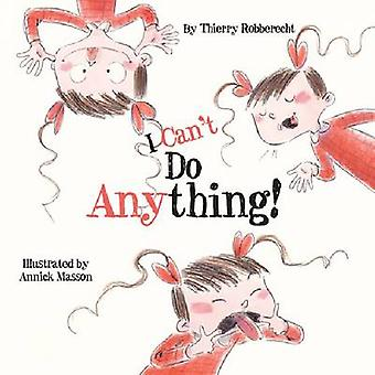 I Can't Do Anything! by Thierry Robberecht - Annick Masson - 97814338