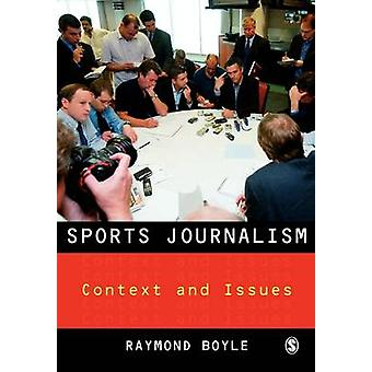 Sports Journalism Context and Issues by Boyle & Raymond