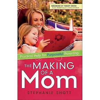 The Making of a Mom: Practical Help for Purposeful Parenting