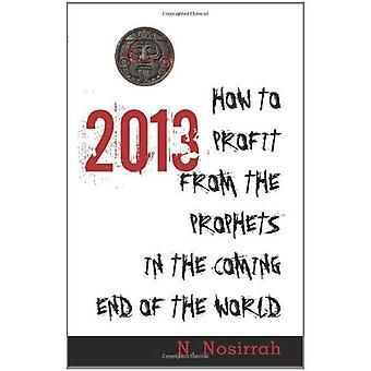 2013: how to Profit from les prophètes à la fin de l'entrée du monde