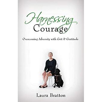 Harnessing Courage: Overcoming Adversity with Grit & Gratitude
