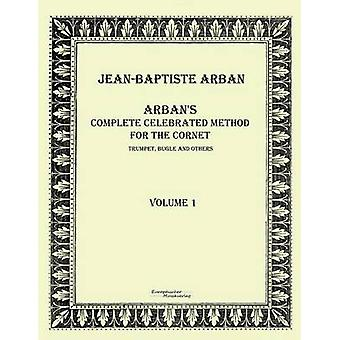 Arbans complete celebrated method for the cornetVolume 1 by Arban & JeanBaptiste