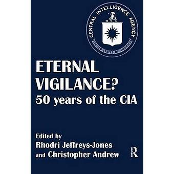 Eternal Vigilance 50 Years of the CIA by JeffreysJones