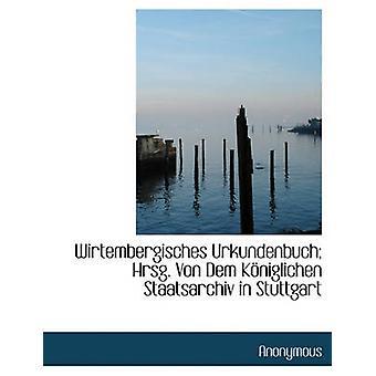 Wirtembergisches Urkundenbuch Hrsg Von Dem Kniglichen Staatsarchiv Stuttgartissa nimetön