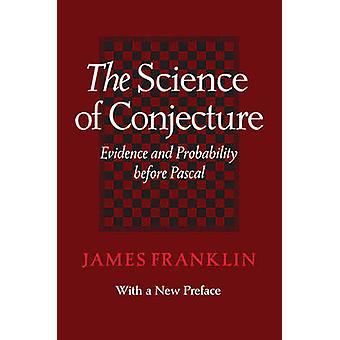 Science of Conjecture Evidence and Probability Before Pascal by Franklin & James